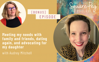 [25] Audrey Mitchell: Meeting my needs with family and friends, dating again, and advocating for my daughter