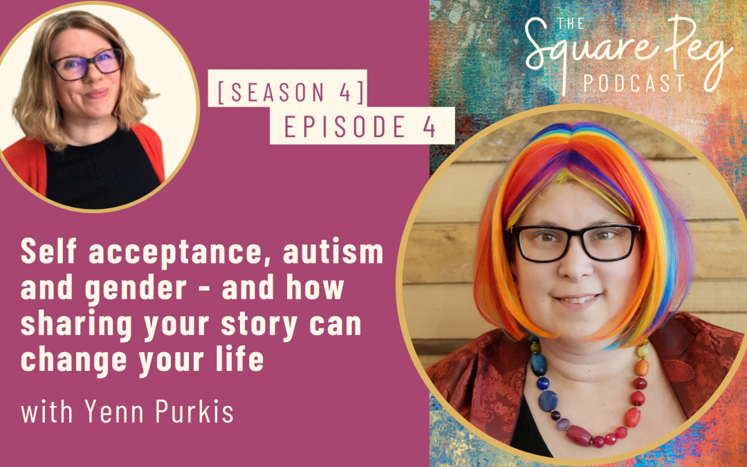 [47] S4, Ep4: Self acceptance, autism and gender – and how sharing your story can change your life